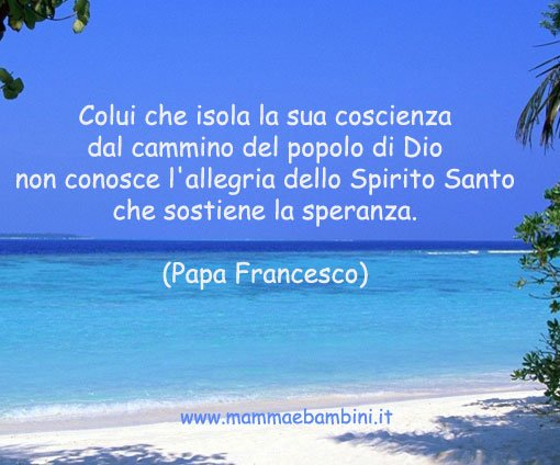 Preferenza frasi Papa Francesco - Pagina 3 di 4 - Mamma e Bambini TO46